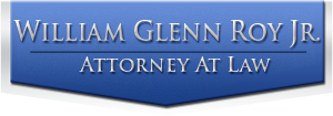 Attorney at Law – William Glenn Roy Jr.